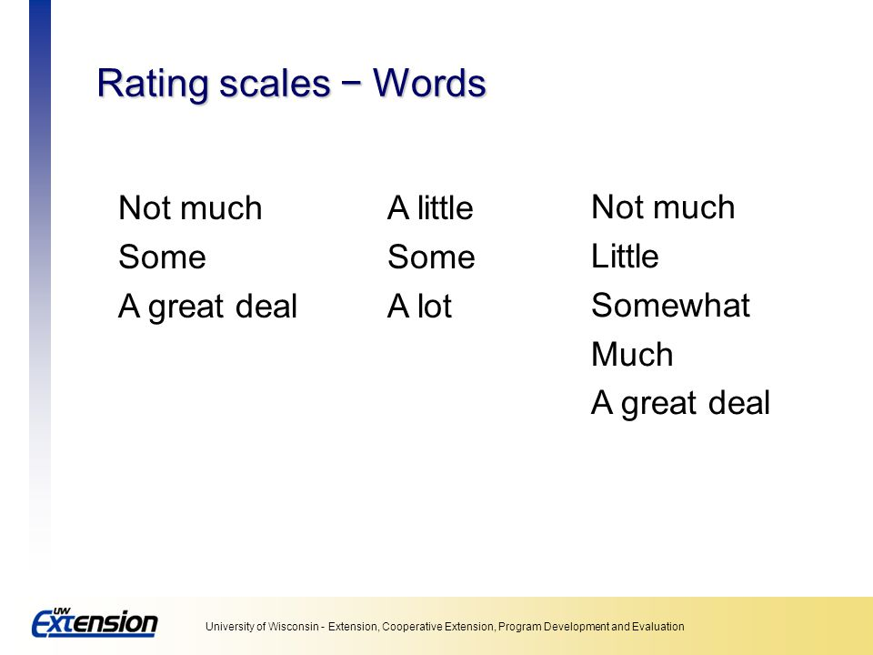 Rating scales − Words Not much Some A great deal A little Some A lot