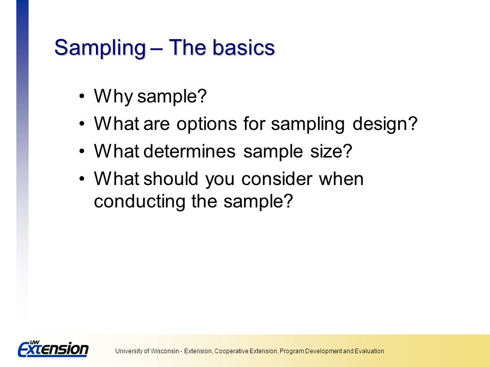 Sampling – The basics Why sample