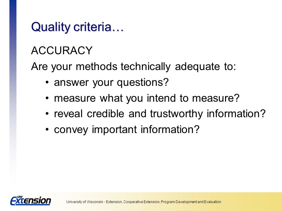 Quality criteria… ACCURACY Are your methods technically adequate to:
