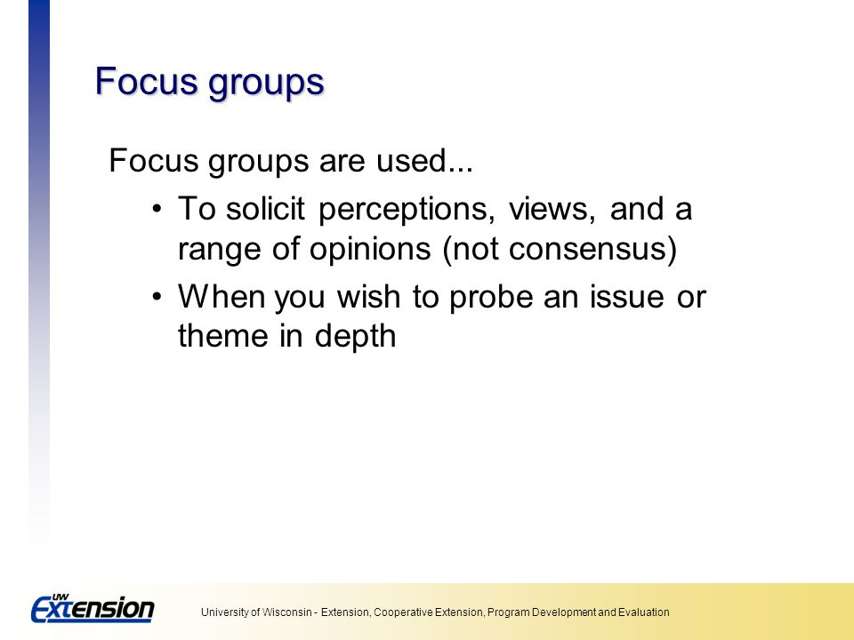 Focus groups Focus groups are used...