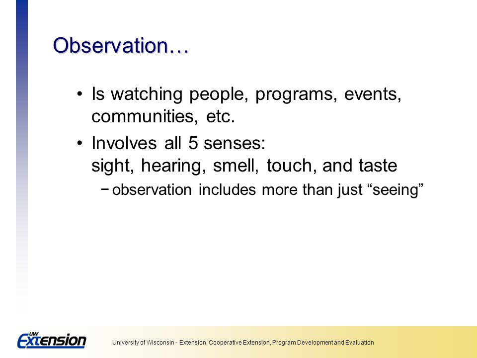 Observation… Is watching people, programs, events, communities, etc.
