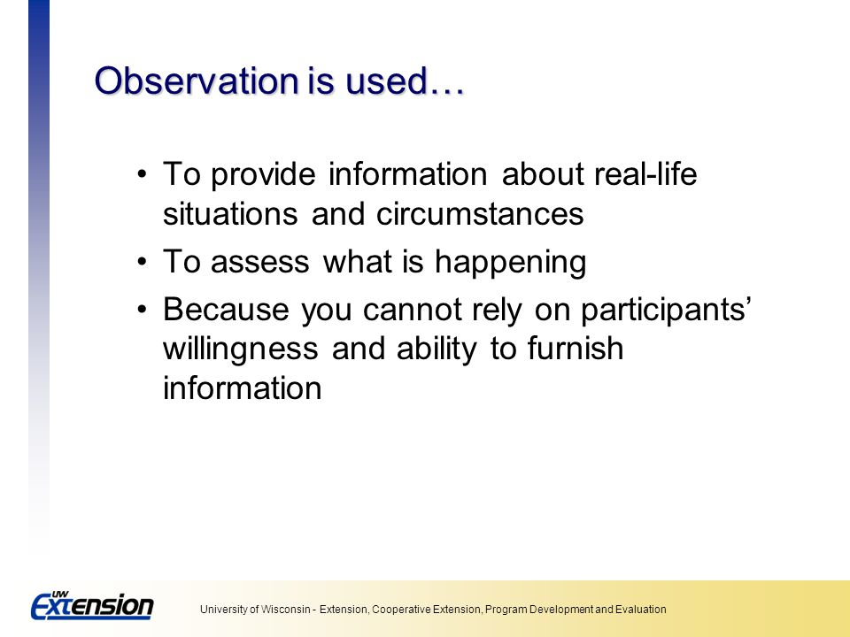 Unit 5: Collecting data Observation is used… To provide information about real-life situations and circumstances.
