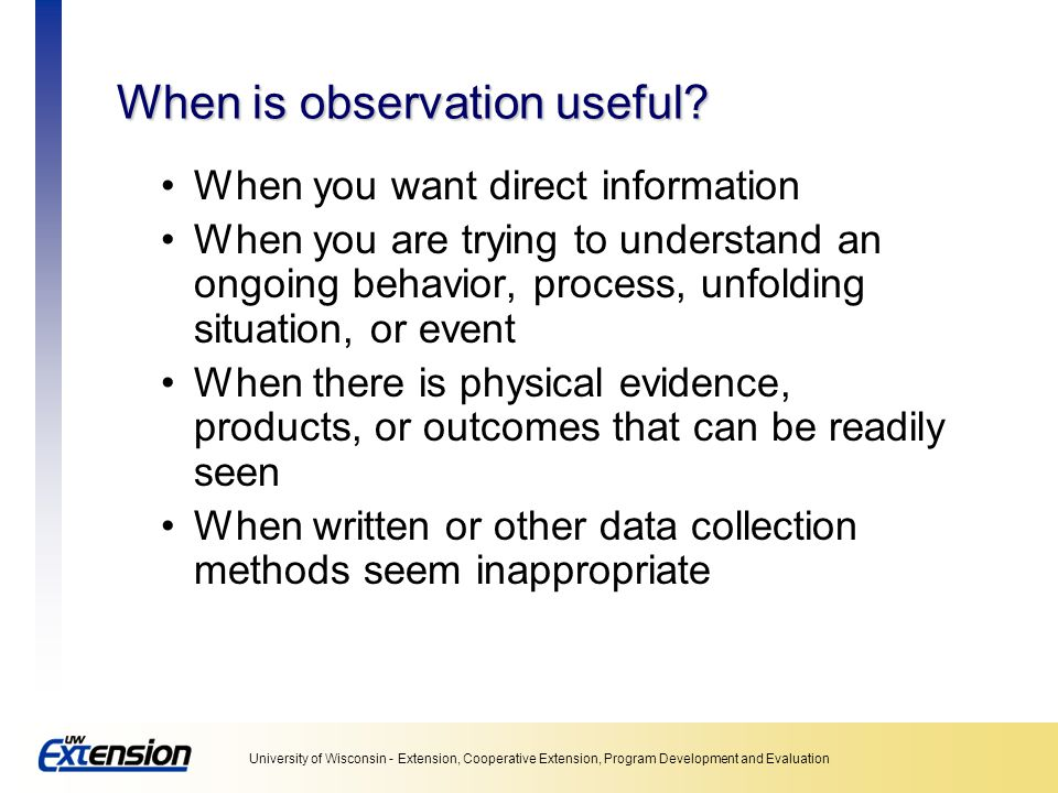 When is observation useful