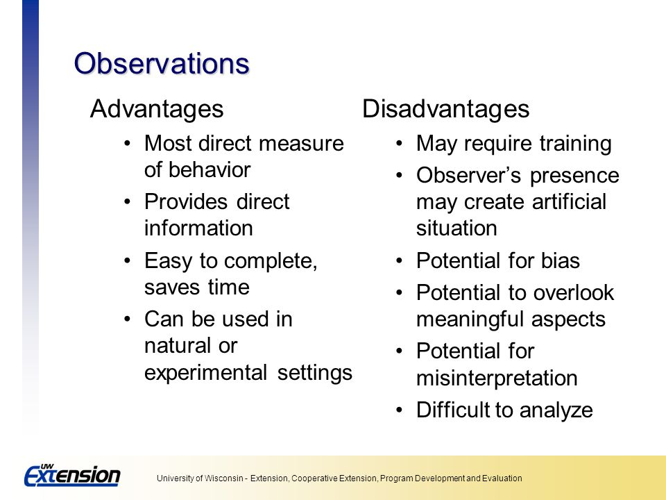 Observations Advantages Disadvantages Most direct measure of behavior