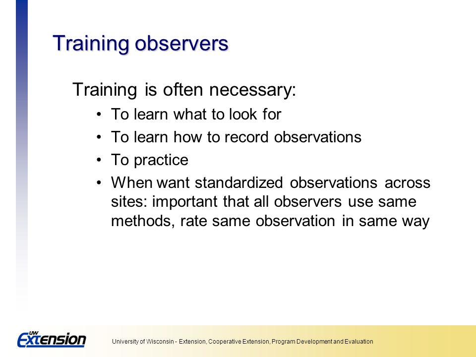 Training observers Training is often necessary: