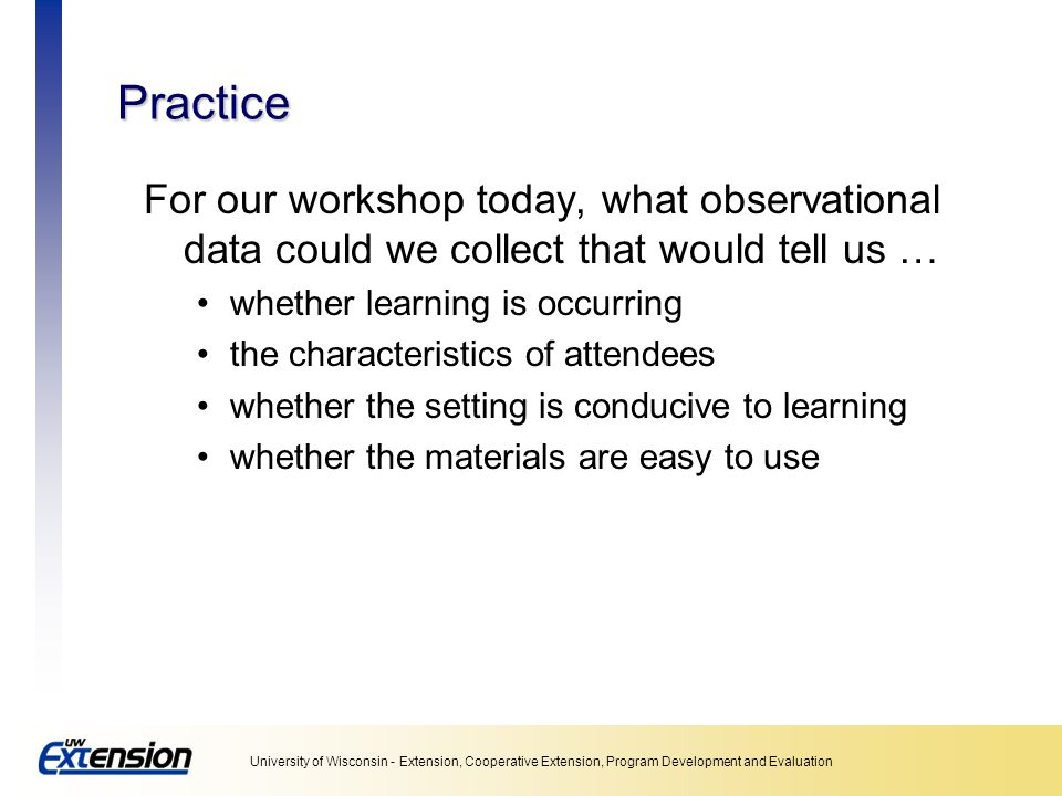 Unit 5: Collecting data Practice. For our workshop today, what observational data could we collect that would tell us …