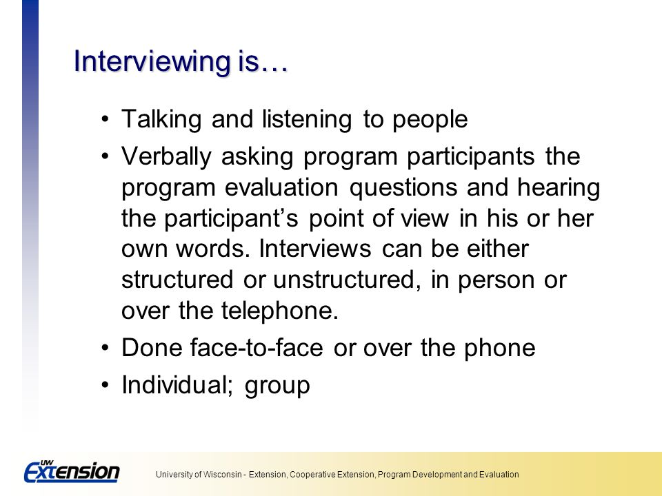 Interviewing is… Talking and listening to people