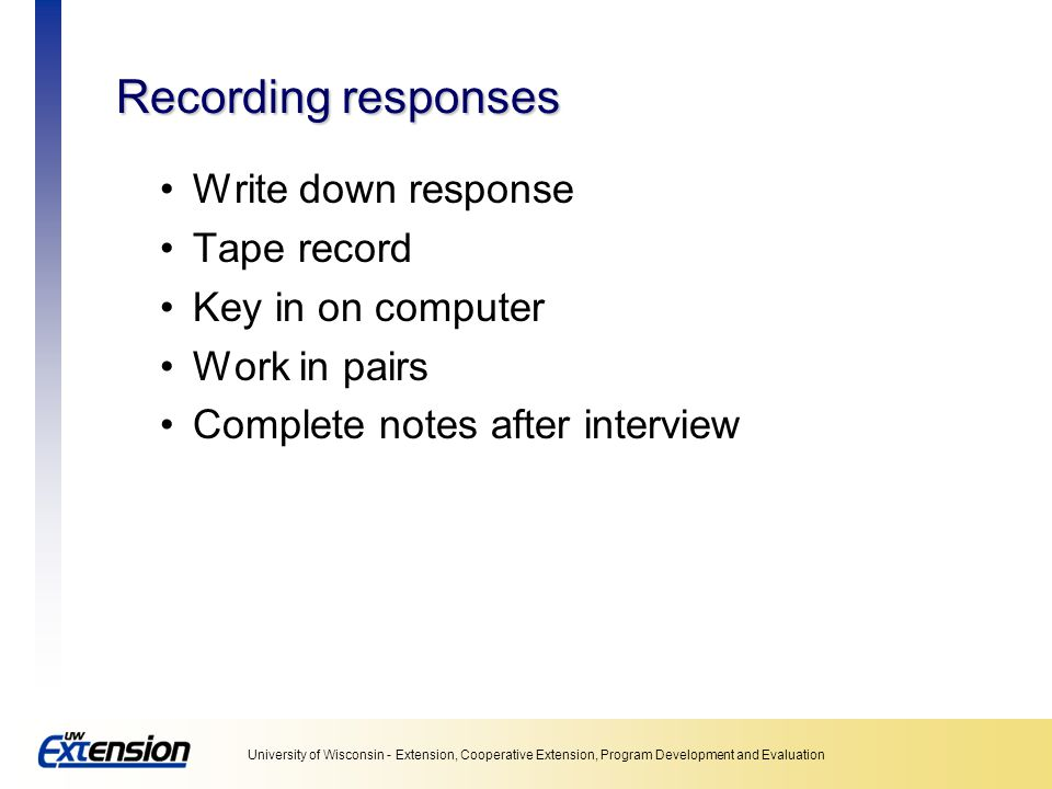 Recording responses Write down response Tape record Key in on computer