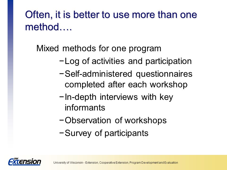 Often, it is better to use more than one method….
