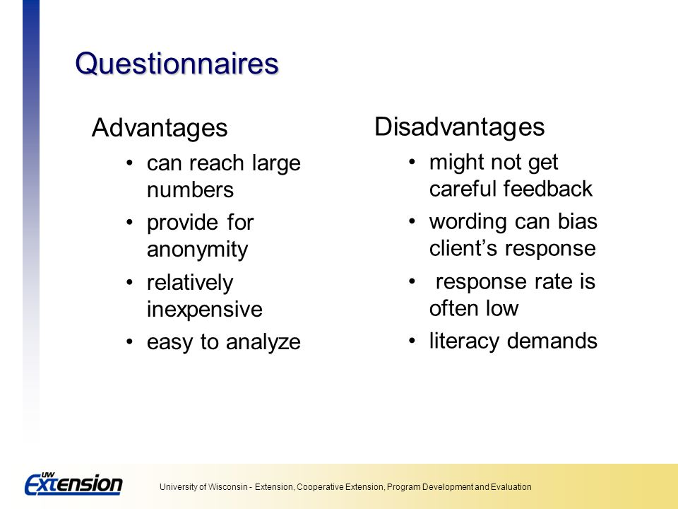 Questionnaires Advantages Disadvantages can reach large numbers