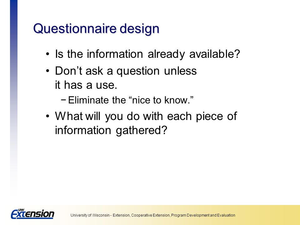 Questionnaire design Is the information already available