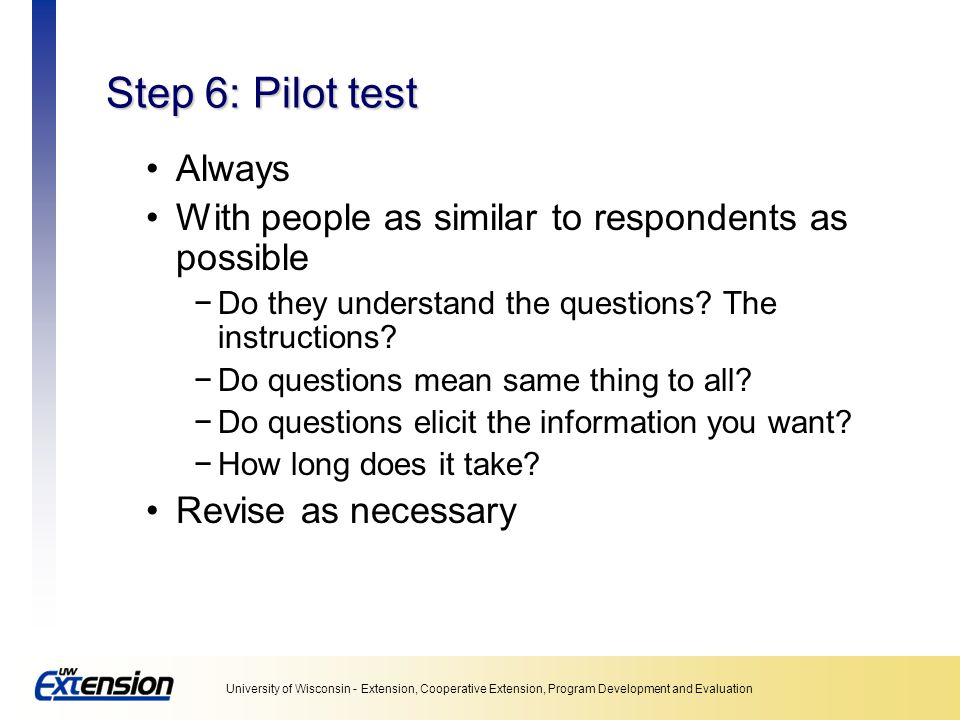 Step 6: Pilot test Always