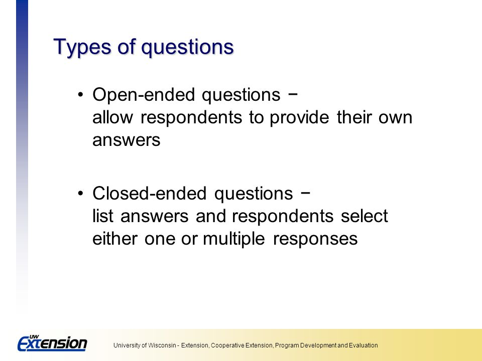 Unit 5: Collecting data Types of questions. Open-ended questions − allow respondents to provide their own answers.