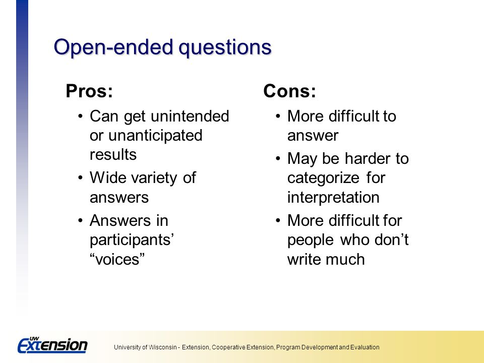 Open-ended questions Pros: Cons: