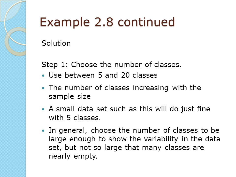 Example 2.8 continued Solution Step 1: Choose the number of classes.