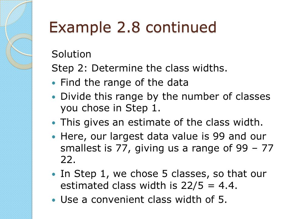 Example 2.8 continued Solution Step 2: Determine the class widths.