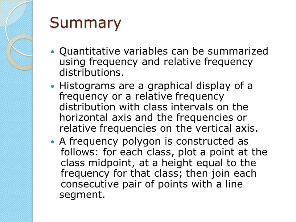 Summary Quantitative variables can be summarized using frequency and relative frequency distributions.