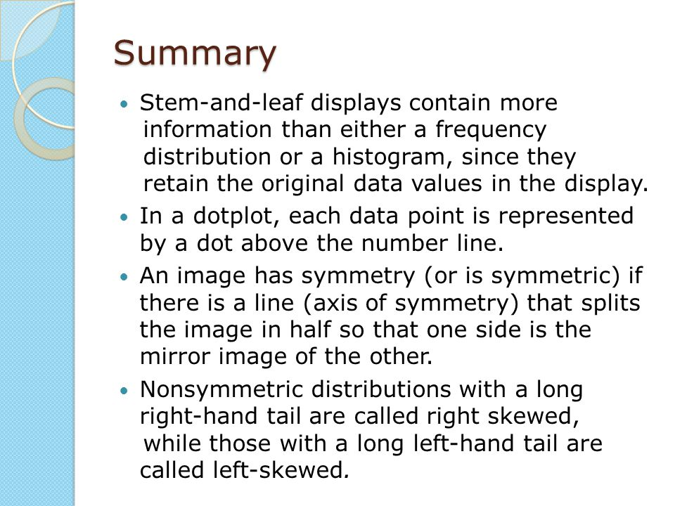 Summary Stem-and-leaf displays contain more