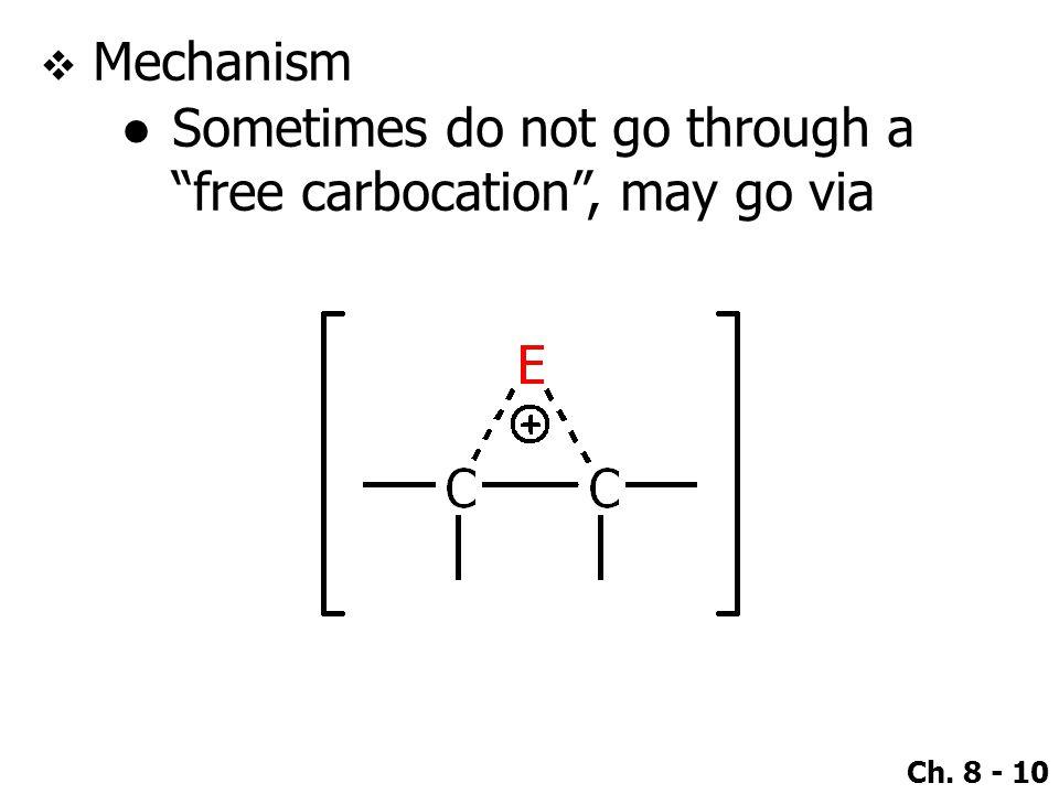 Mechanism Sometimes do not go through a free carbocation , may go via
