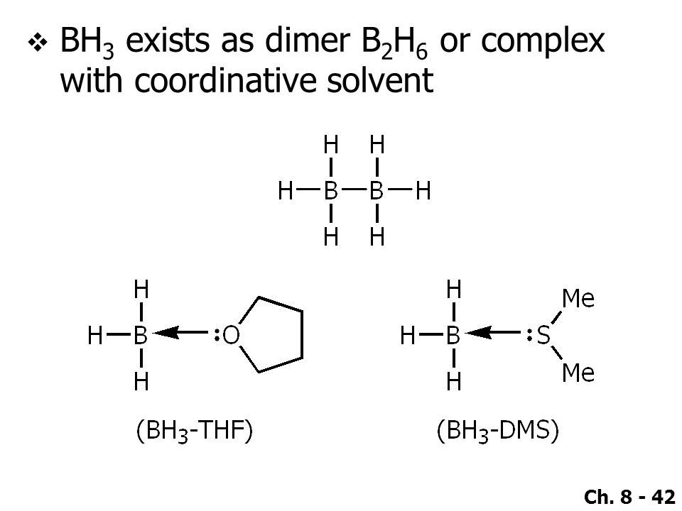 BH3 exists as dimer B2H6 or complex with coordinative solvent