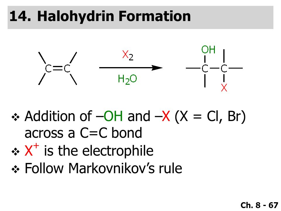 Halohydrin Formation Addition of –OH and –X (X = Cl, Br) across a C=C bond. X+ is the electrophile.