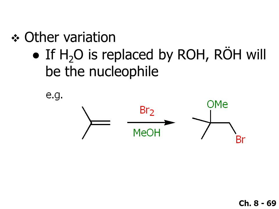 Other variation If H2O is replaced by ROH, RÖH will be the nucleophile