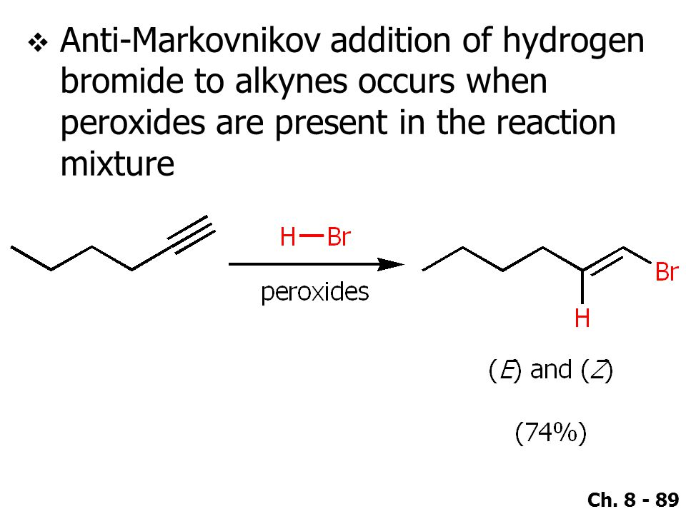 Anti-Markovnikov addition of hydrogen bromide to alkynes occurs when peroxides are present in the reaction mixture