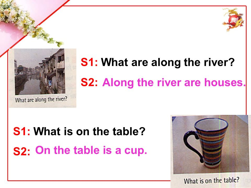 S1: What are along the river