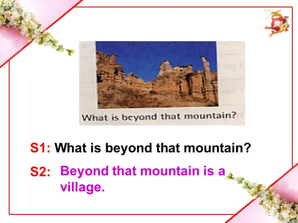 S1: What is beyond that mountain