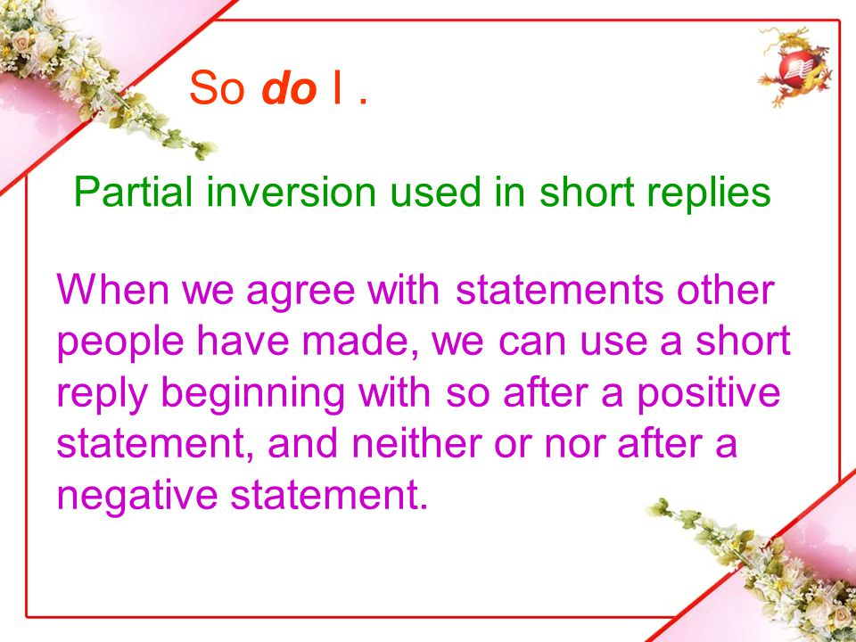 So do I . Partial inversion used in short replies