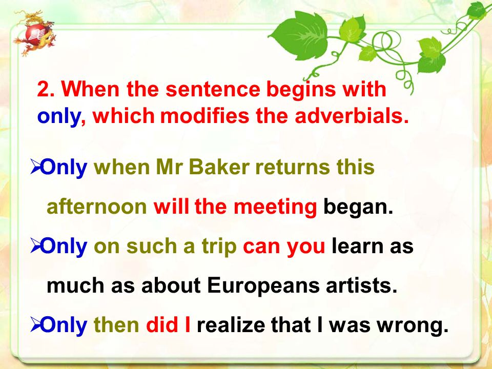 2. When the sentence begins with only, which modifies the adverbials.