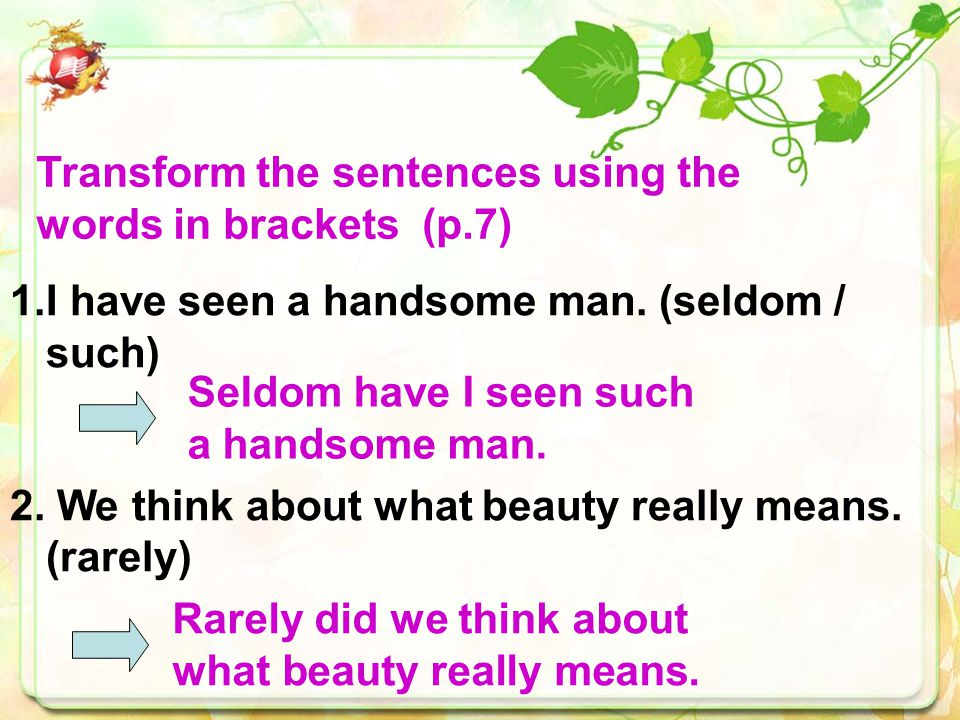 Transform the sentences using the words in brackets (p.7)