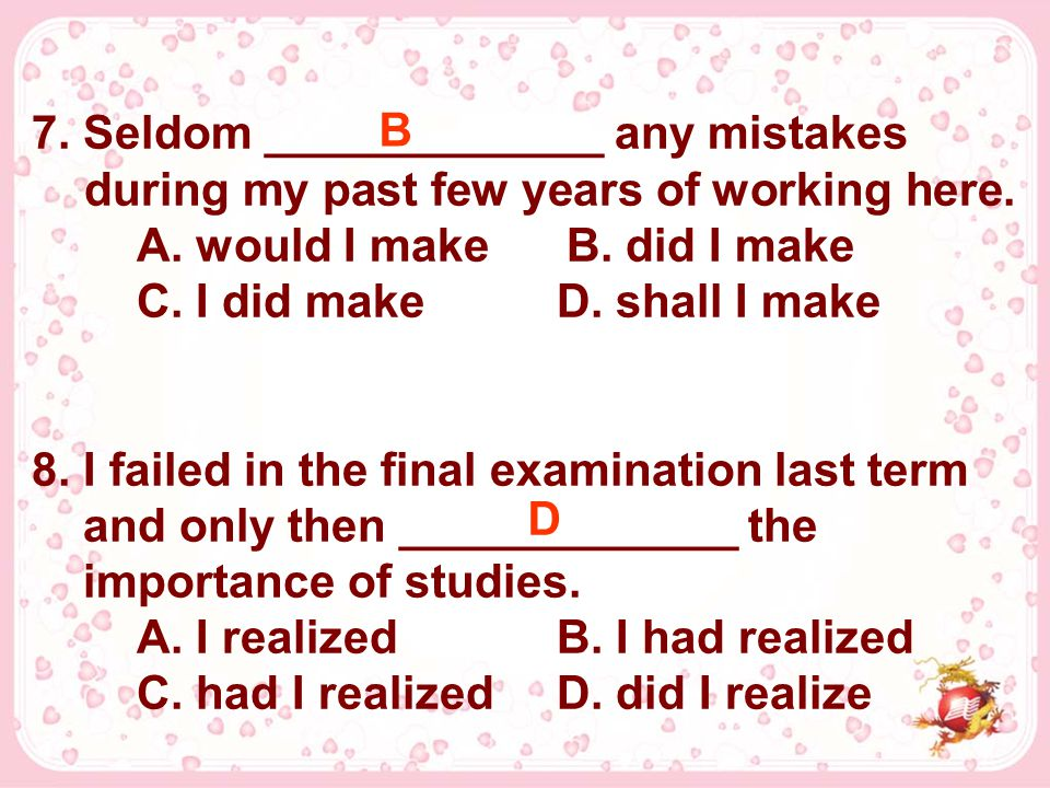 7. Seldom _____________ any mistakes