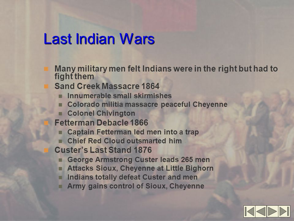 Last Indian Wars Many military men felt Indians were in the right but had to fight them. Sand Creek Massacre 1864.
