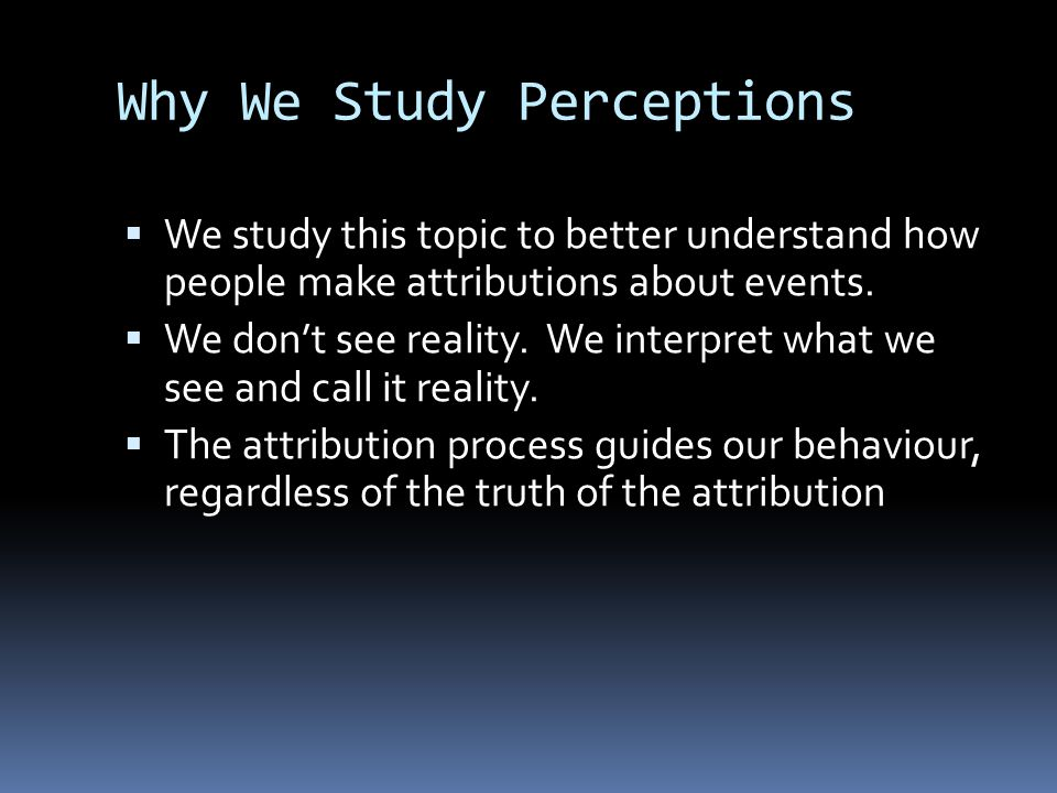 Why We Study Perceptions