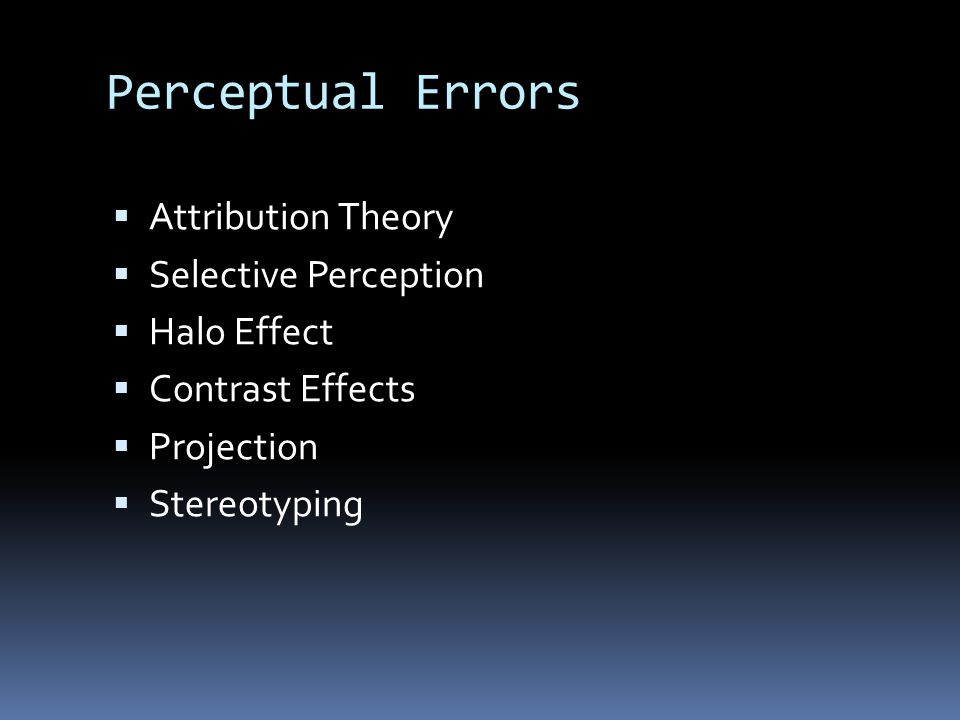 Perceptual Errors Attribution Theory Selective Perception Halo Effect