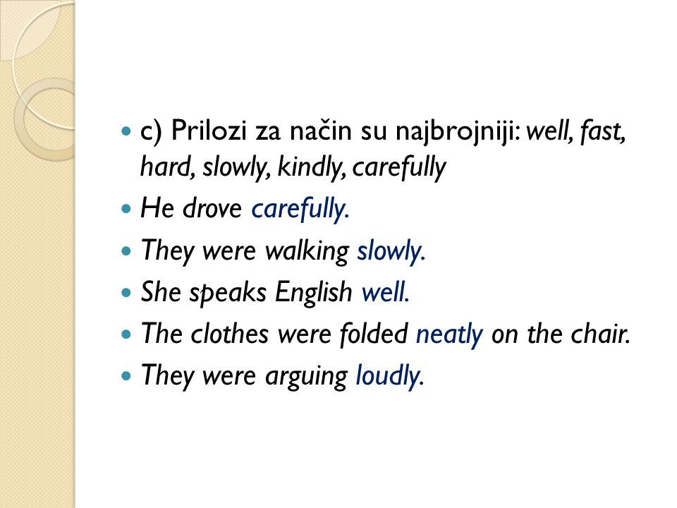 c) Prilozi za način su najbrojniji: well, fast, hard, slowly, kindly, carefully