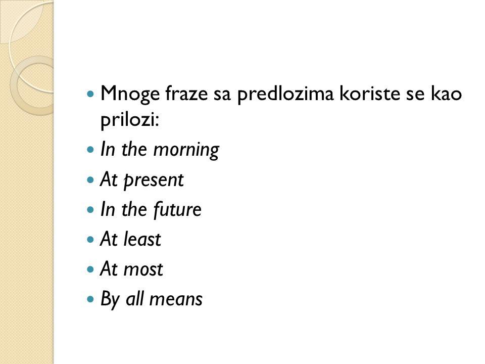 Mnoge fraze sa predlozima koriste se kao prilozi: