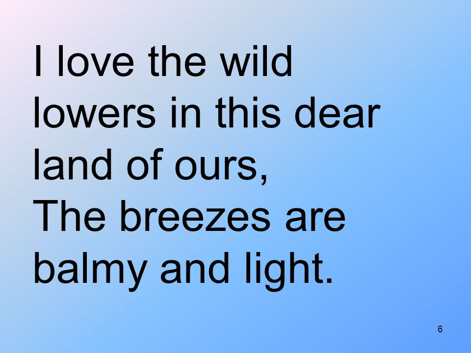 I love the wild lowers in this dear land of ours,