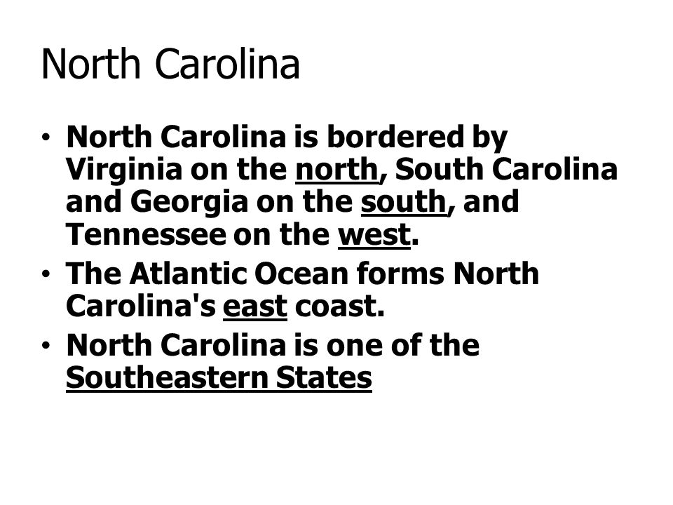 North Carolina North Carolina is bordered by Virginia on the north, South Carolina and Georgia on the south, and Tennessee on the west.