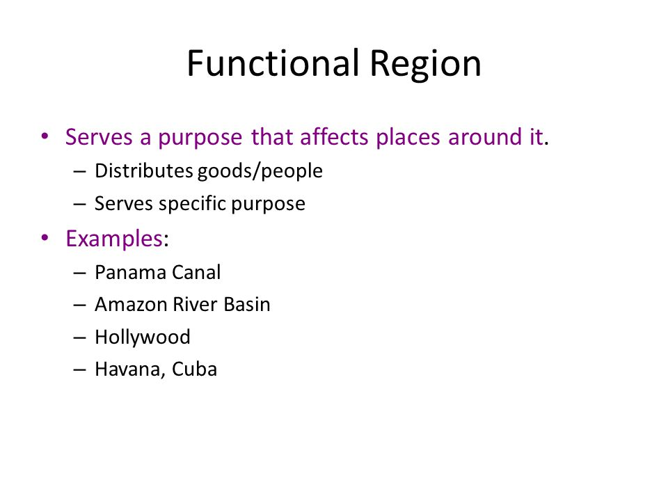 Functional Region Serves a purpose that affects places around it.