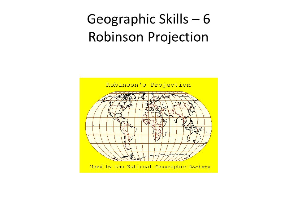 Geographic Skills – 6 Robinson Projection