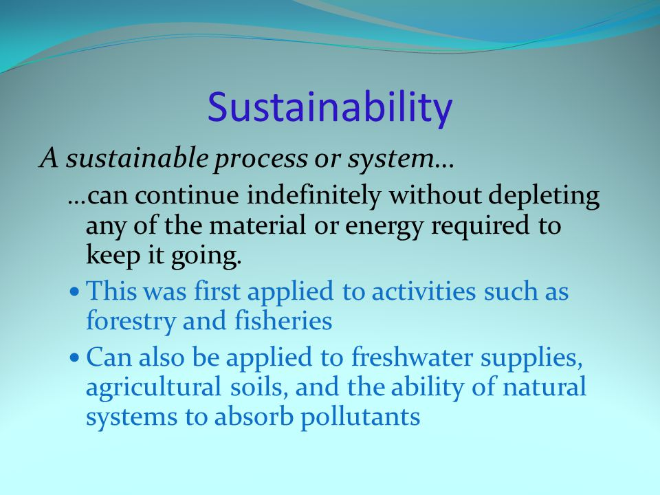 Sustainability A sustainable process or system…