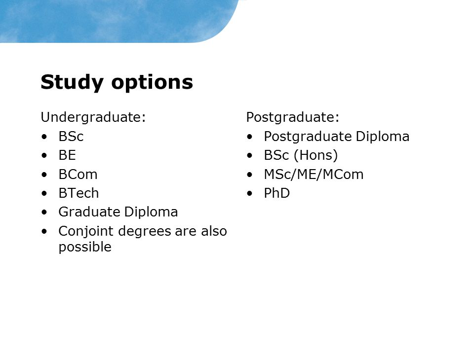 Study options Undergraduate: BSc BE BCom BTech Graduate Diploma
