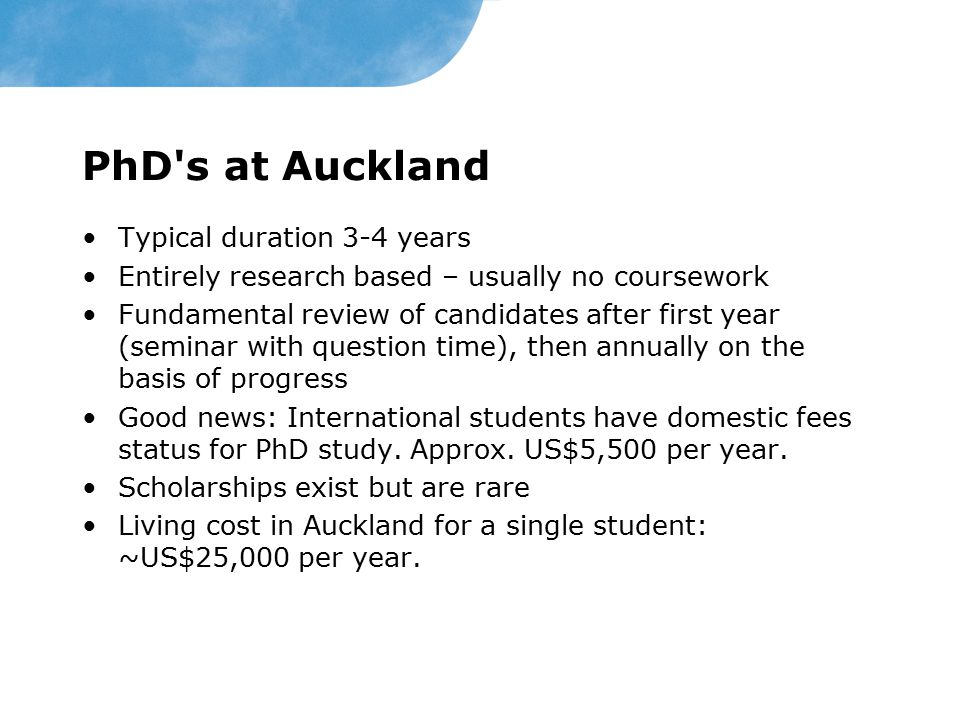 PhD s at Auckland Typical duration 3-4 years