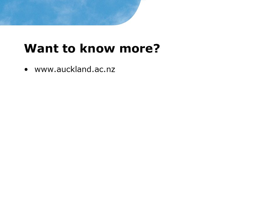 Want to know more www.auckland.ac.nz