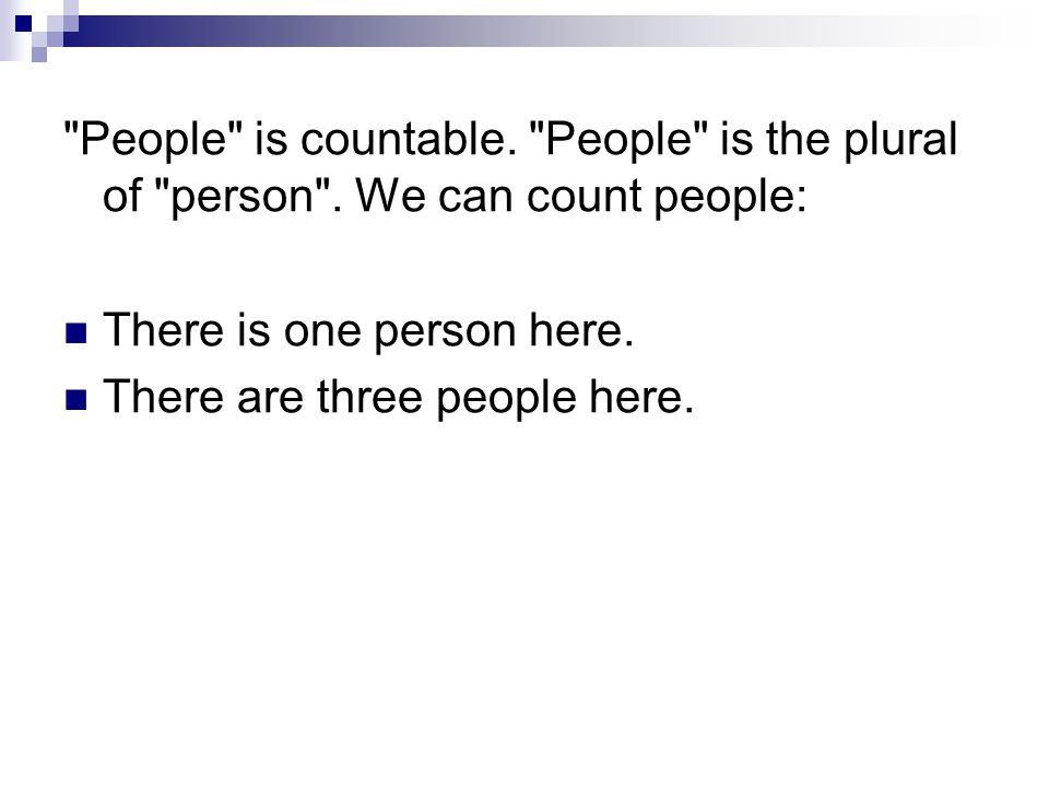 People is countable. People is the plural of person