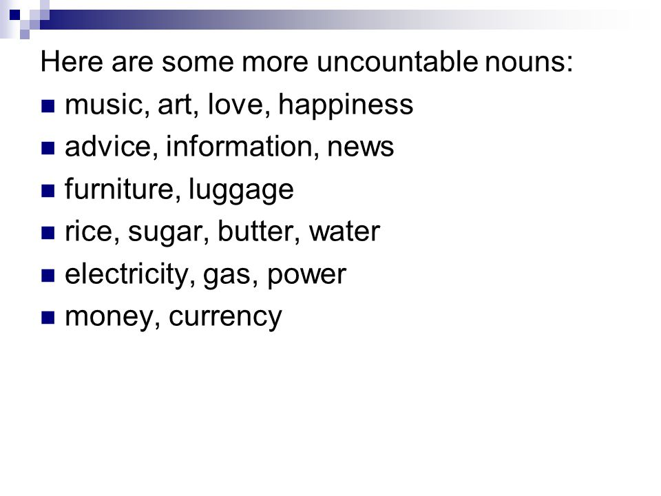 Here are some more uncountable nouns: