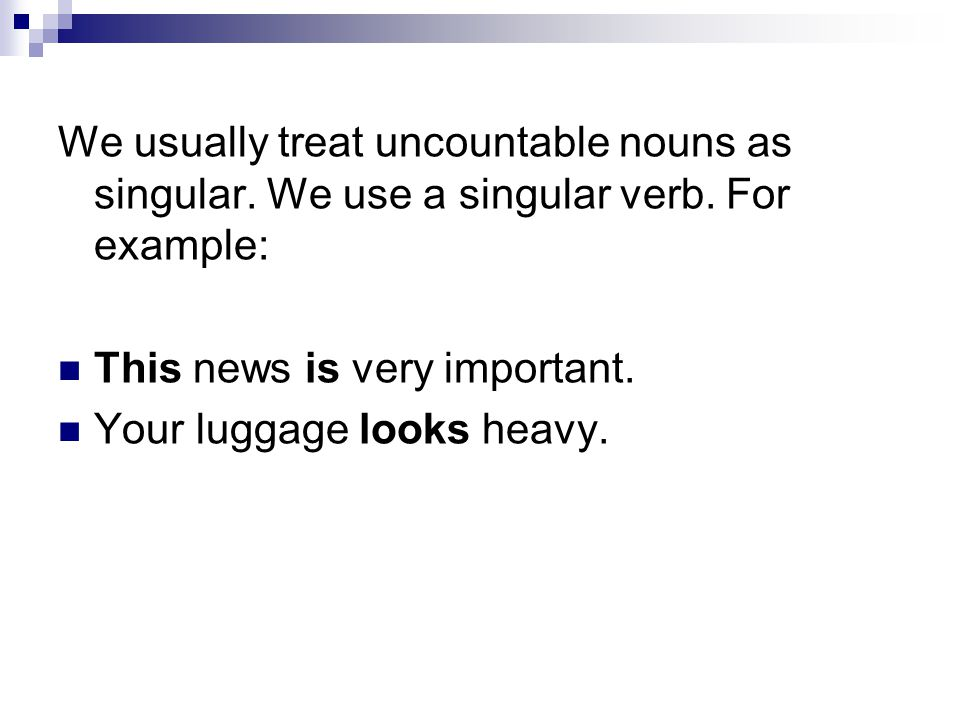 We usually treat uncountable nouns as singular. We use a singular verb