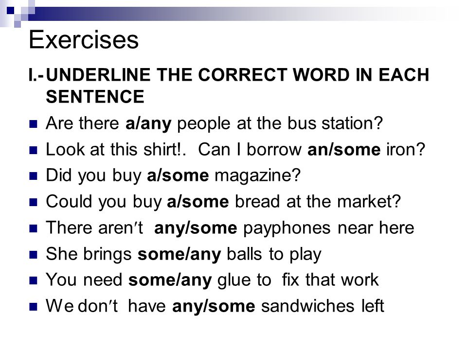 Exercises I.- UNDERLINE THE CORRECT WORD IN EACH SENTENCE